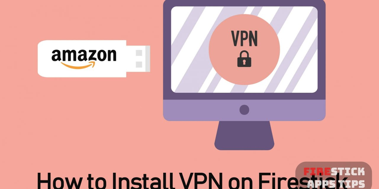How to Install VPN On Firestick & Fire TV