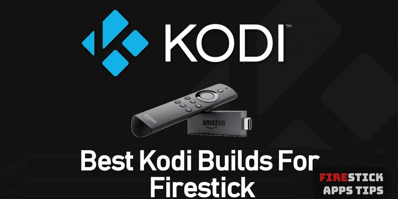 15 Best Kodi Builds for Firestick [2020] With Installation Guide