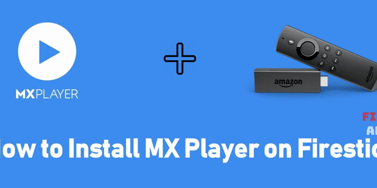 How to Install MX Player for Firestick / Fire TV [2021]