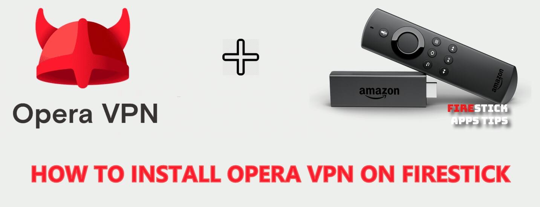Install Opera VPN for Firestick