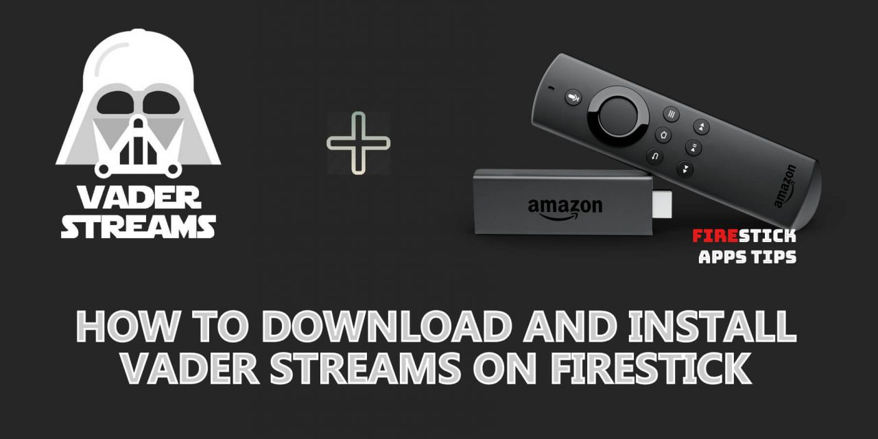 How to Download and Install Vader Streams on Firestick [2020]