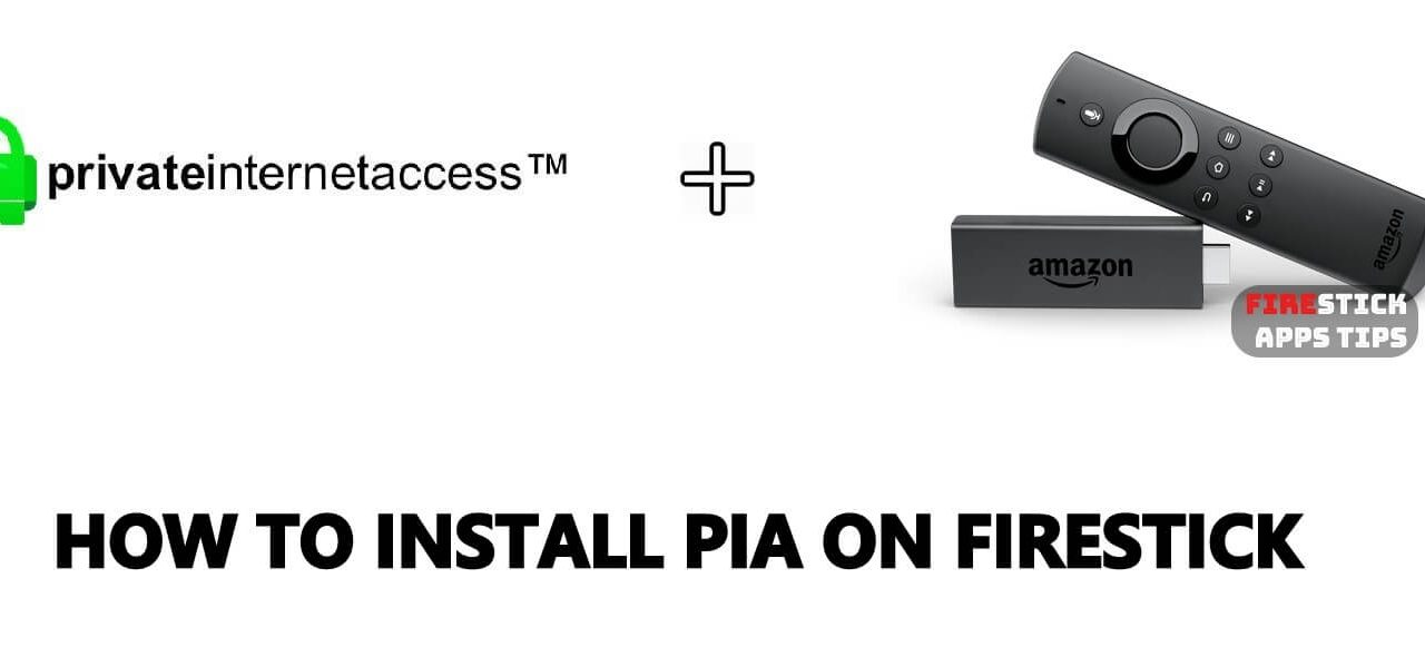 How to Download & Install PIA on Firestick [2020]