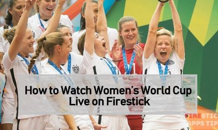 How to Watch Women's World Cup Live on Firestick 2020
