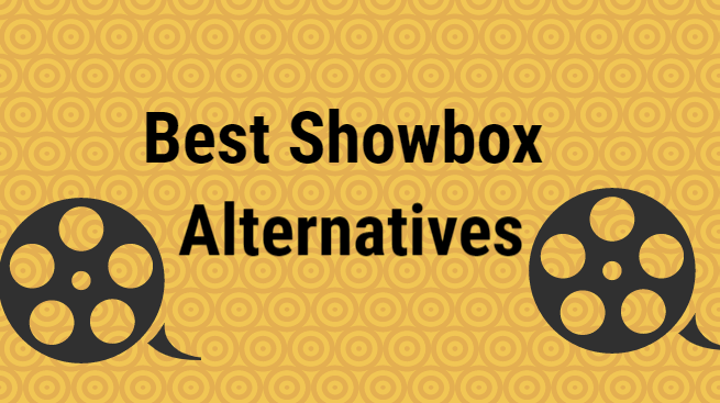11 Best Showbox Alternatives for Unlimited Movies / TV Shows [2020]