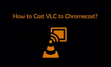 How to Cast VLC to Chromecast? [2021]