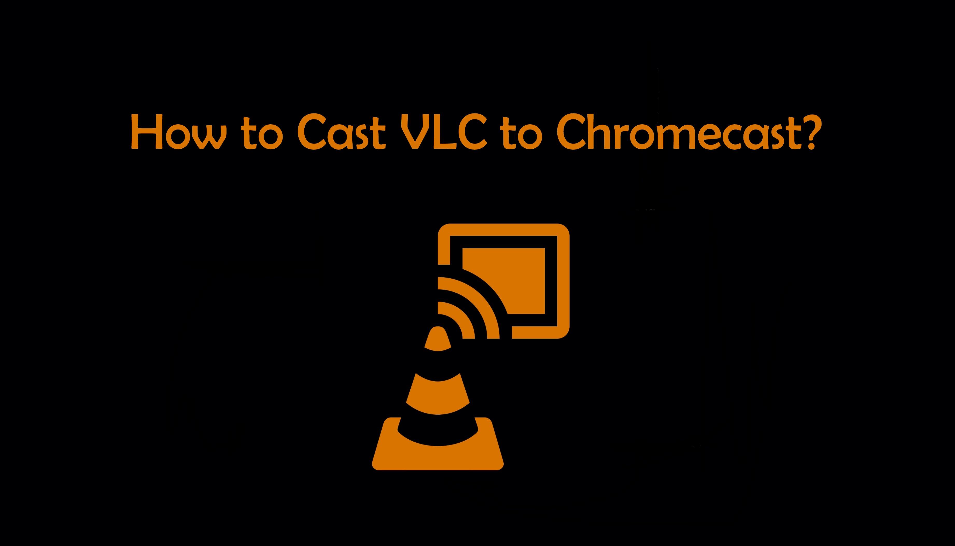 How to Cast VLC to Chromecast? [2021]