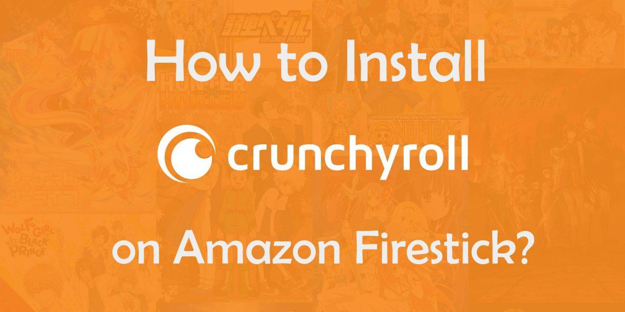 How to install Crunchyroll on Firestick? [2020]