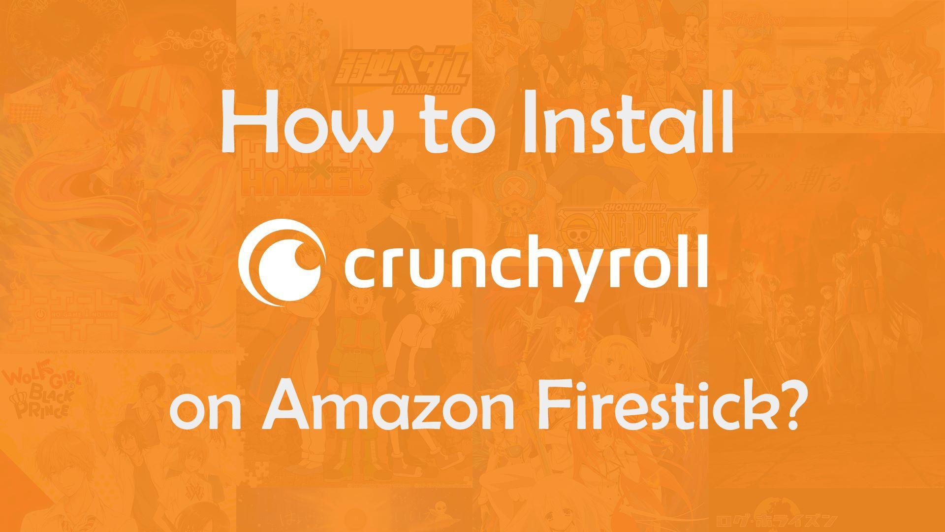 How to Install Crunchyroll on Firestick? [2021]