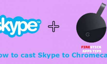 How to Chromecast Skype on TV [Updated 2020]