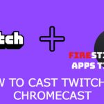How to Cast Twitch on Chromecast [2021]