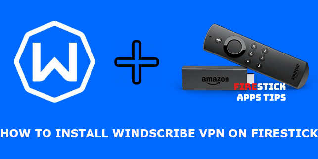 How to Download and Install Windscribe VPN on Firestick [2020]