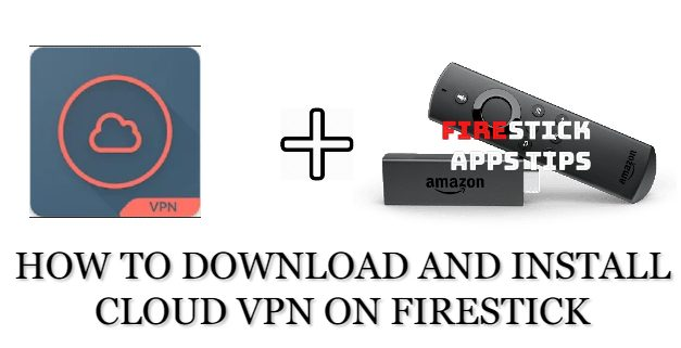 How to Download and Install Cloud VPN on Firestick [2020]