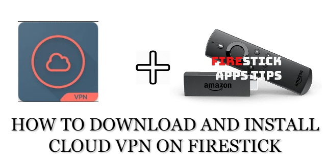 How to Download and Install Cloud VPN on Firestick [2021]