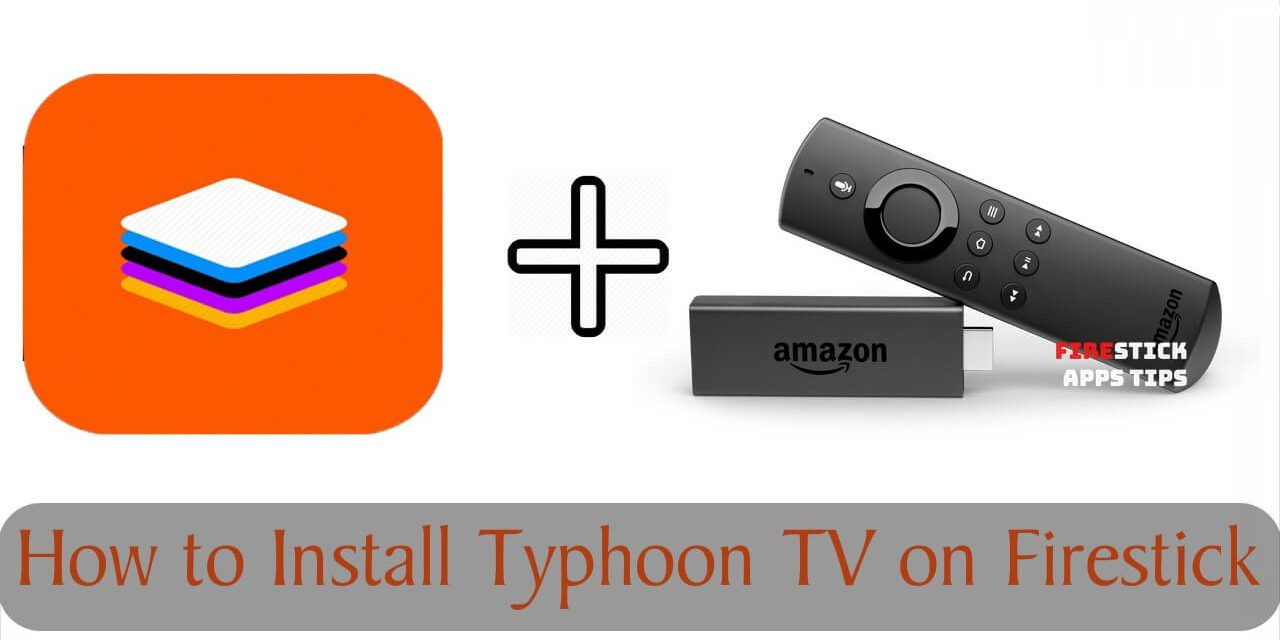 How to Download and Install Typhoon TV on Firestick [2020]