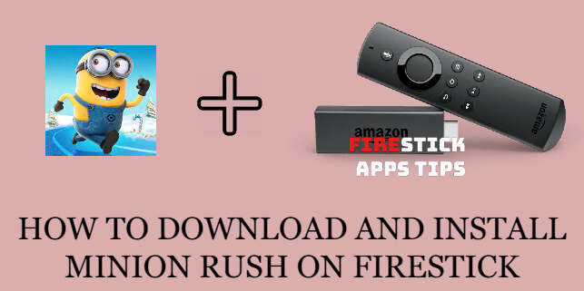 How to Download and Install Minion Rush on Firestick