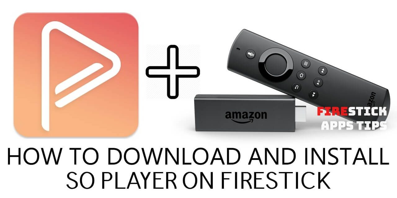 How to Download and Install So Player on Firestick [2020]
