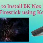 How to Install BK Nox Kodi Build on Firestick [2021]