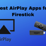 Best Airplay Apps for Firestick / Fire TV | Cast Movies & Shows