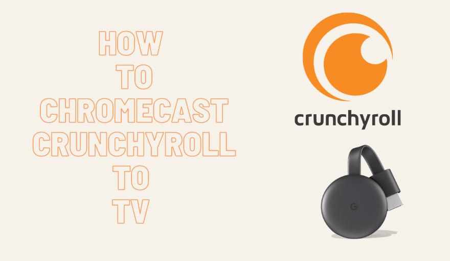 How to Chromecast Crunchyroll Using Smartphone & PC