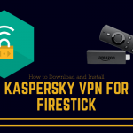 How to Download and Install Kaspersky VPN on Firestick