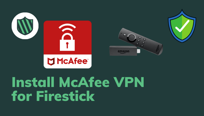 How to Download and Install McAfee VPN for Firestick