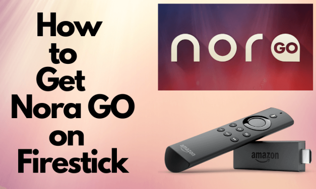 How to Download and Install Nora go on Firestick