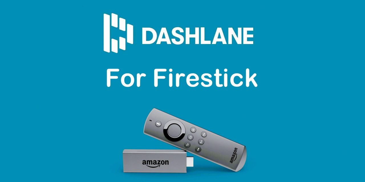 How to Get Dashlane VPN for Firestick | Password Manager